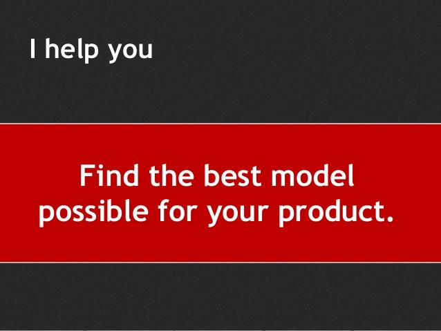 Find the best model possible for your product. I help you