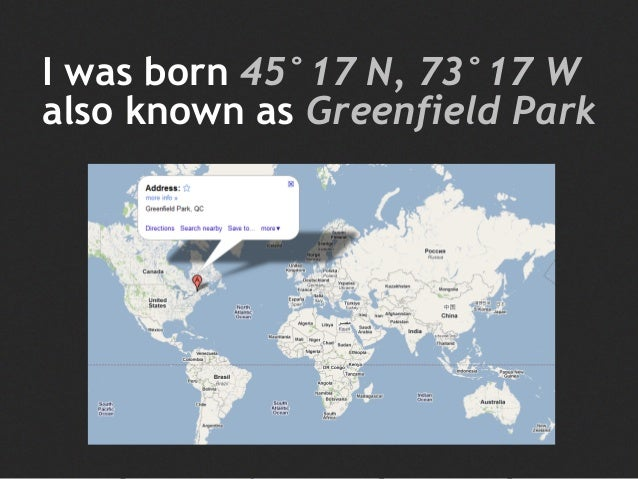 I was born 45°17 N, 73°17 W also known as Greenfield Park