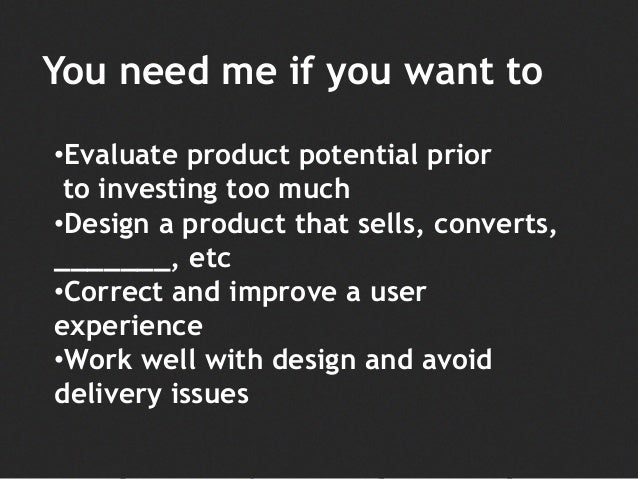 •Evaluate product potential prior to investing too much •Design a product that sells, converts, _______, etc •Correct and ...
