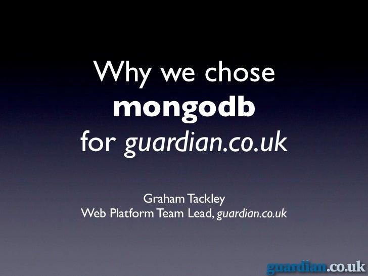 Why we chose   mongodbfor guardian.co.uk           Graham TackleyWeb Platform Team Lead, guardian.co.uk