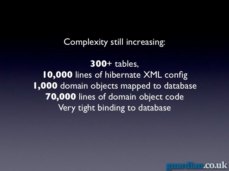 ORM not really masking complexity: Database has strong influence on domain model: manydomain objects made more complex mapp...