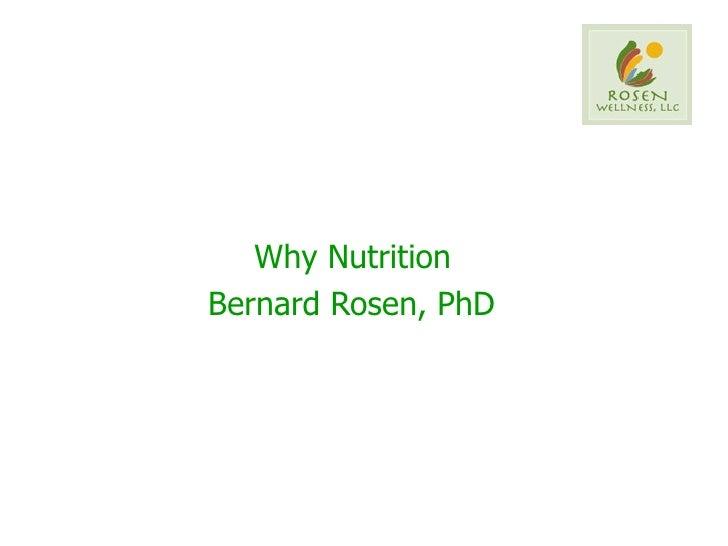 Why Nutrition  Bernard Rosen, PhD   Bernard Rosen