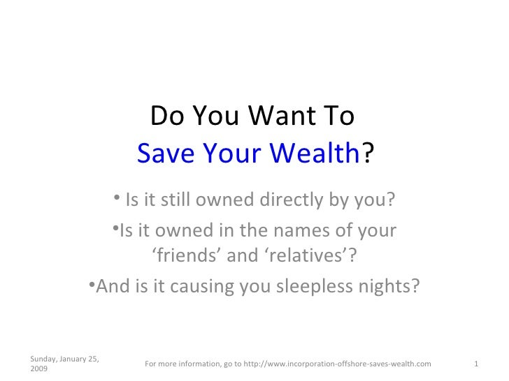 Do You Want To  Save Your Wealth ? <ul><li>Is it still owned directly by you? </li></ul><ul><li>Is it owned in the names o...