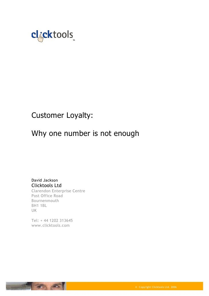 ™     Customer Loyalty:  Why one number is not enough     David Jackson Clicktools Ltd Clarendon Enterprise Centre Post Of...