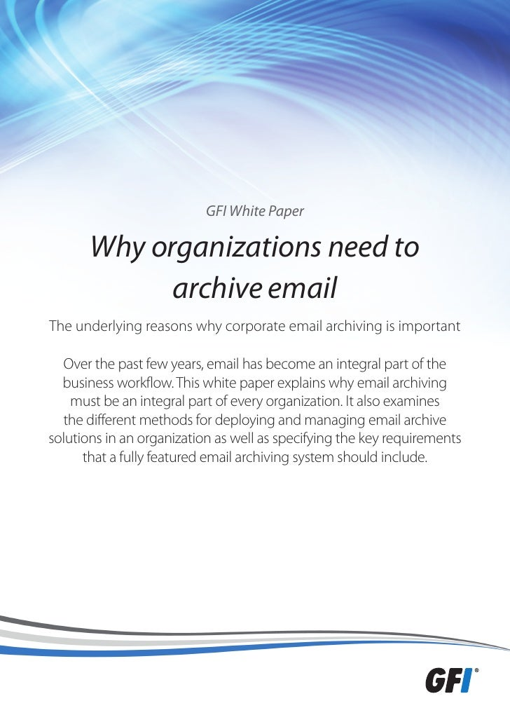 GFI White Paper       Why organizations need to             archive emailThe underlying reasons why corporate email archiv...