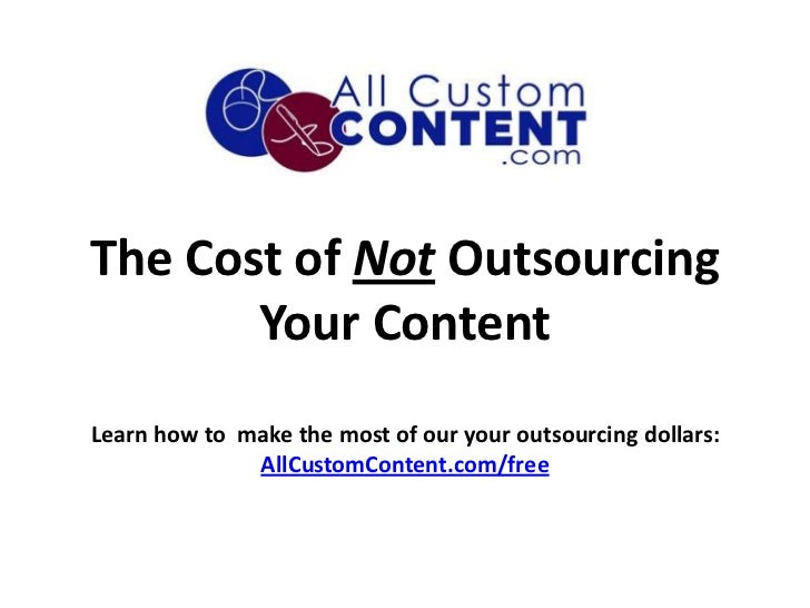 The Cost of Not Outsourcing       Your ContentLearn how to make the most of our your outsourcing dollars:              All...
