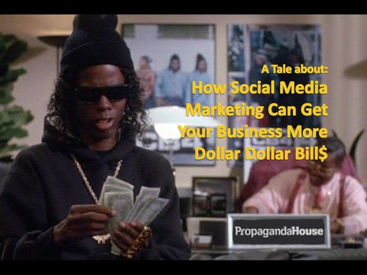 A Tale about:<br />How Social Media <br />Marketing Can Get<br />Your Business More<br />Dollar Dollar Bill$<br />