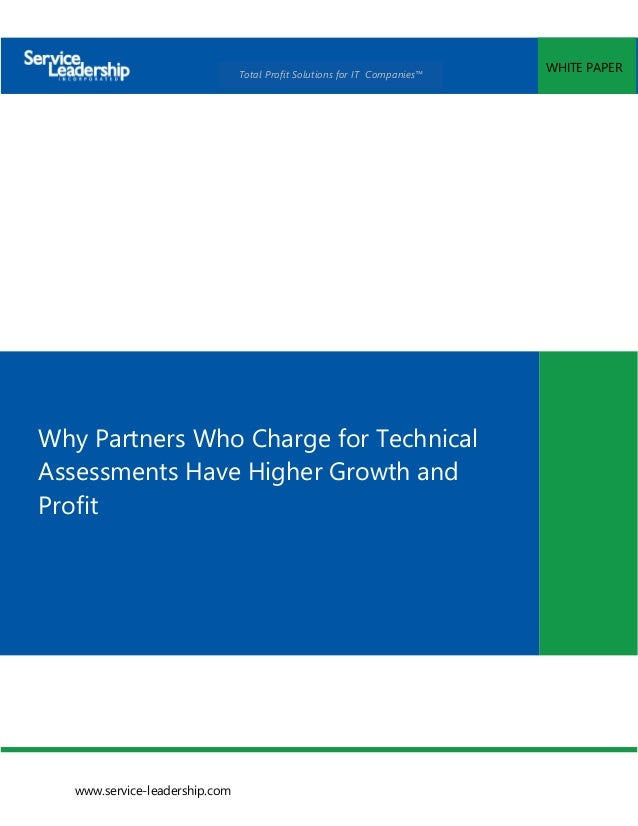 www.service-leadership.com WHITE PAPER Total Profit Solutions for IT Companies™ Why Partners Who Charge for Technical Asse...