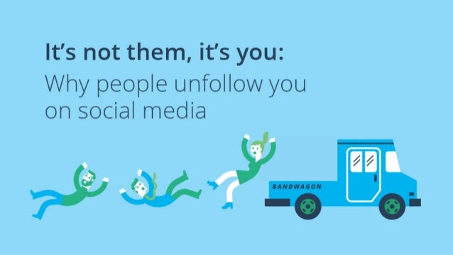 It's not them, it's you: Why people unfollow you on social media