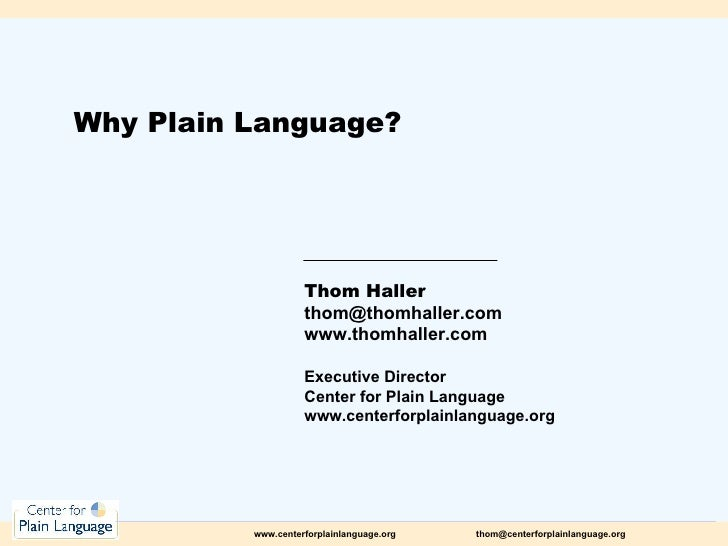 Why Plain Language? Thom Haller [email_address] www.thomhaller.com Executive Director Center for Plain Language www.center...