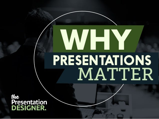 PRESENTATIONS MATTER WHY