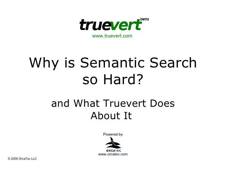 Why is Semantic Search so Hard? and What Truevert Does About It  Powered by www.truevert.com  www.orcatec.com