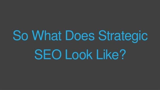 So What Does Strategic SEO Look Like?