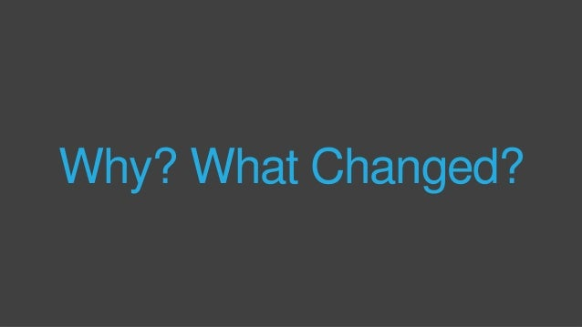 Why? What Changed?