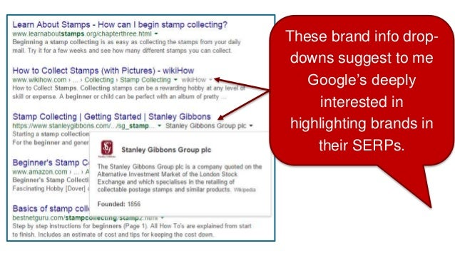 These brand info drop- downs suggest to me Google's deeply interested in highlighting brands in their SERPs.