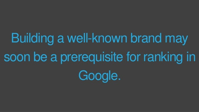 Building a well-known brand may soon be a prerequisite for ranking in Google.