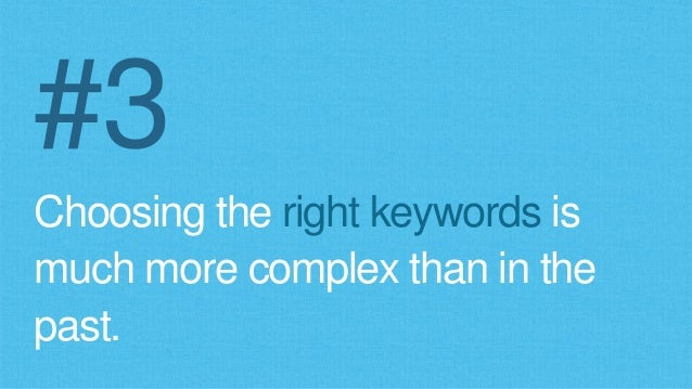 #3 Choosing the right keywords is much more complex than in the past.