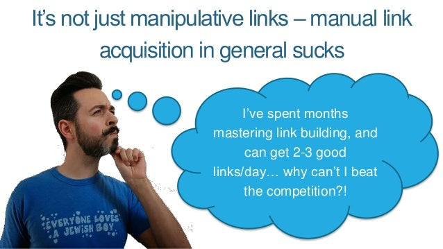 It's not just manipulative links – manual link acquisition in general sucks I've spent months mastering link building, and...