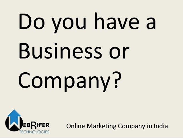 Do you have a Business or Company? Online Marketing Company in India