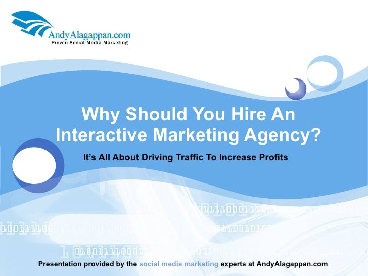 Why Should You Hire An Interactive Marketing Agency? It's All About Driving Traffic To Increase Profits  Presentation prov...