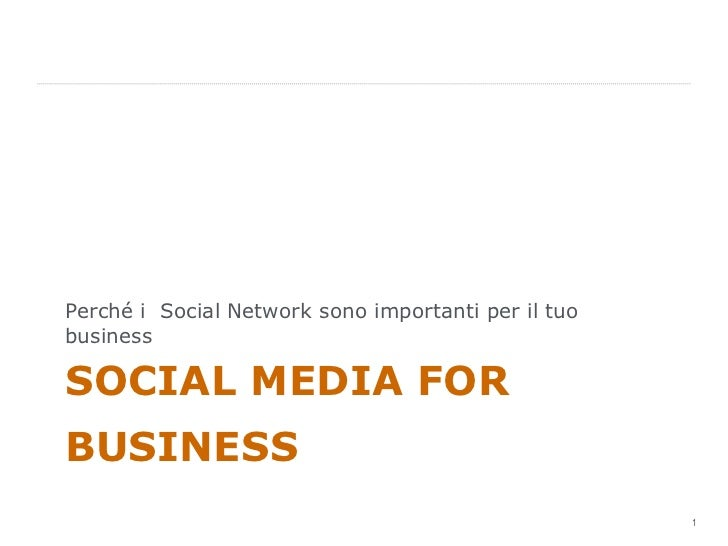 SOCIAL MEDIA FOR BUSINESS <ul><li>Perché i  Social Network sono importanti per il tuo business </li></ul>