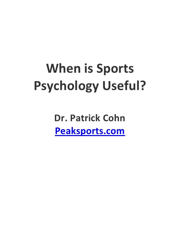 When is Sports Psychology Useful?     Dr. Patrick Cohn    Peaksports.com