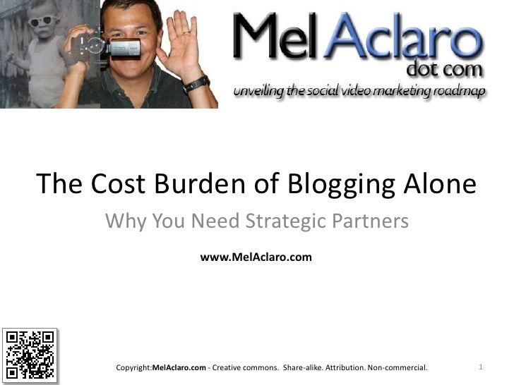 The Cost Burden of Blogging Alone <br />Why You Need Strategic Partners<br />1<br />www.MelAclaro.com<br />Copyright:MelAc...