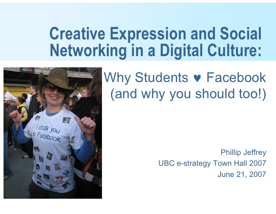 Creative Expression and Social Networking in a Digital Culture:         Why Students ♥ Facebook         (and why you shoul...