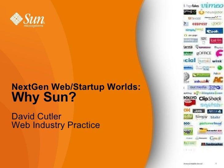 NextGen Web/Startup Worlds:  Why Sun? David Cutler Web Industry Practice