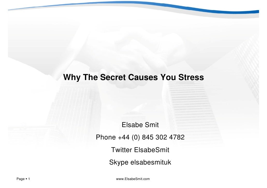Why The Secret Causes You Stress                            Elsabe Smit                 Phone +44 (0) 845 302 4782        ...