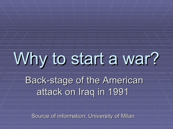 Why to start a war? Back-stage of the American attack on Iraq in 1991 Source of information: University of Milan