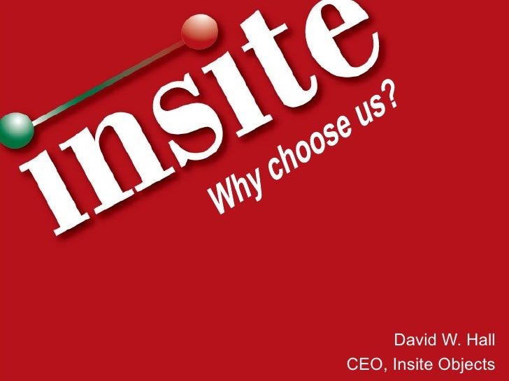 David W. Hall CEO, Insite Objects Why choose us?