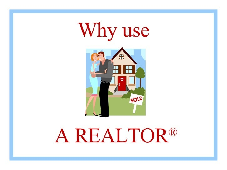 Why use A REALTOR ®