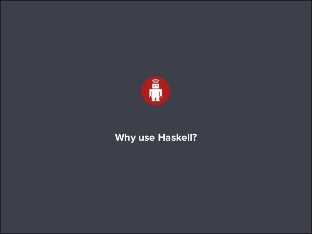 Why use Haskell?