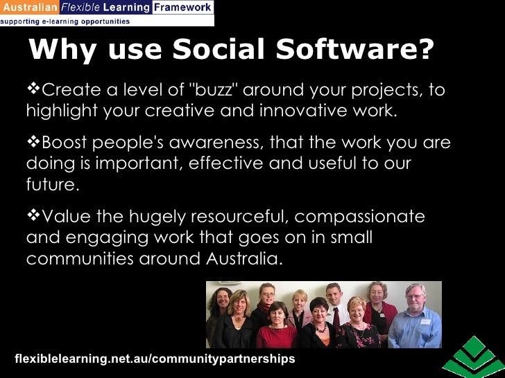 "Why use Social Software? <ul><li>Create a level of ""buzz"" around your projects, to highlight your creative and i..."