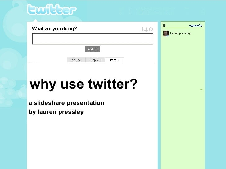 why use twitter? a slideshare presentation  by lauren pressley