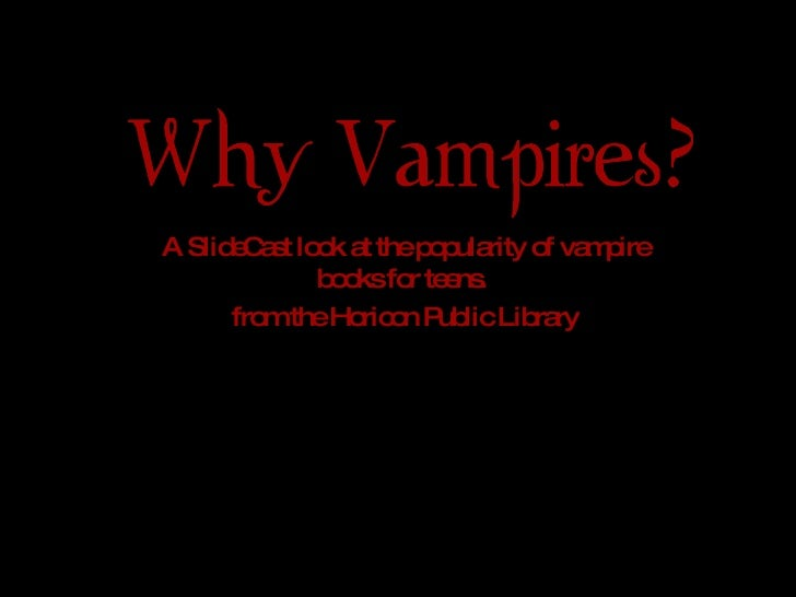 Why Vampires? A SlideCast look at the popularity of vampire books for teens.  from the Horicon Public Library