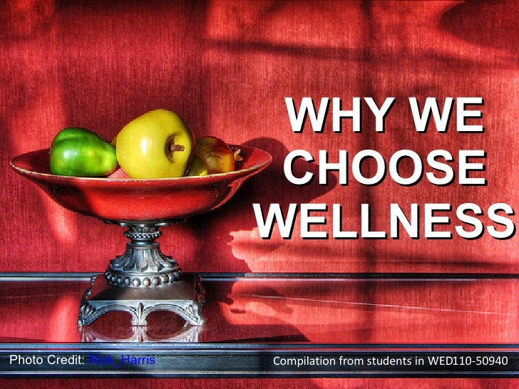 Photo Credit:  Rick_Harris WHY WE CHOOSE WELLNESS Compilation from students in WED110-50940