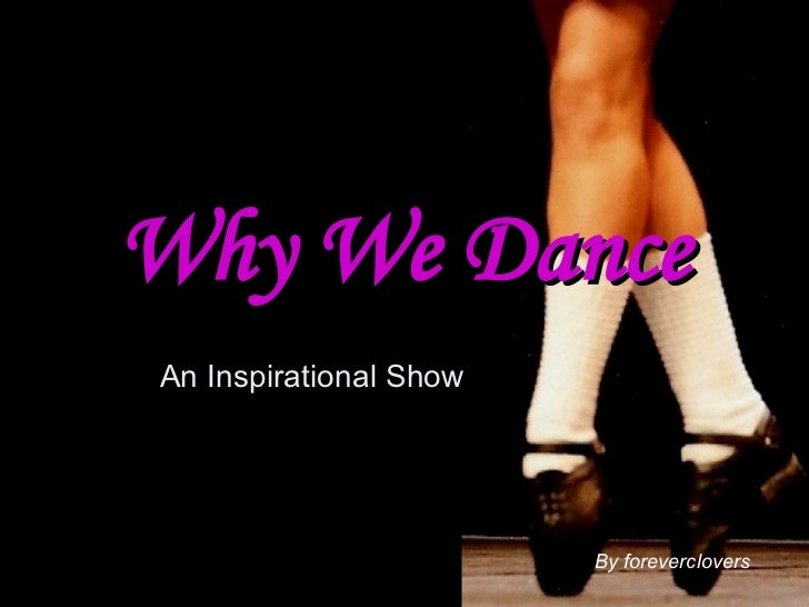 Why We Dance An Inspirational Show By foreverclovers