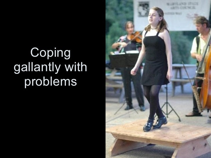 Coping gallantly with problems