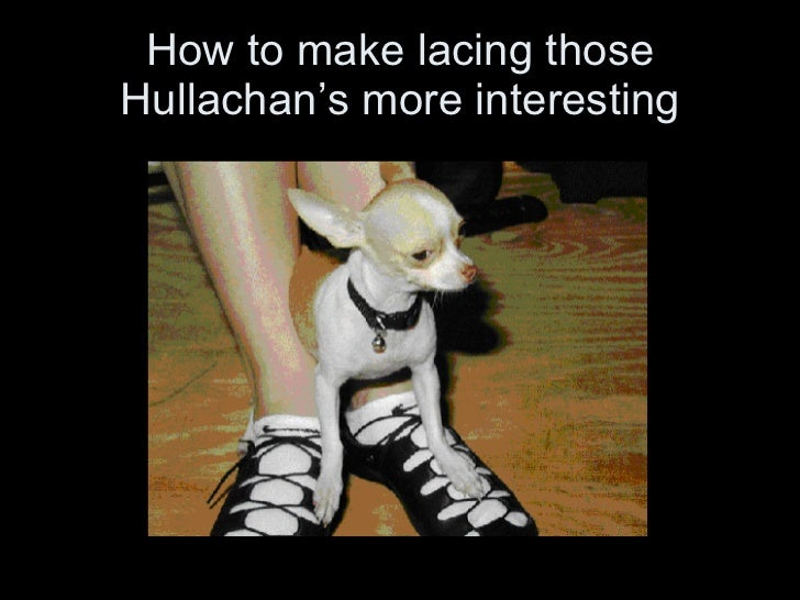 How to make lacing those Hullachan's more interesting