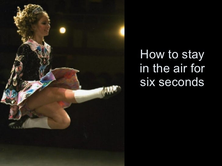 How to stay in the air for six seconds