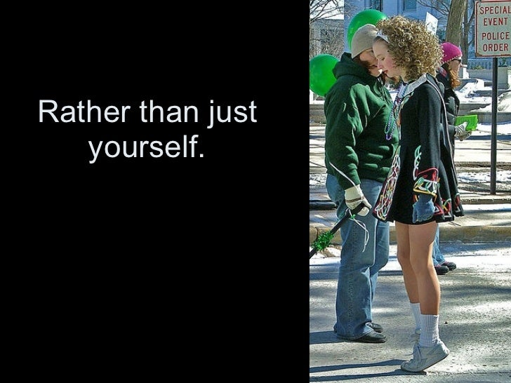 Rather than just yourself.