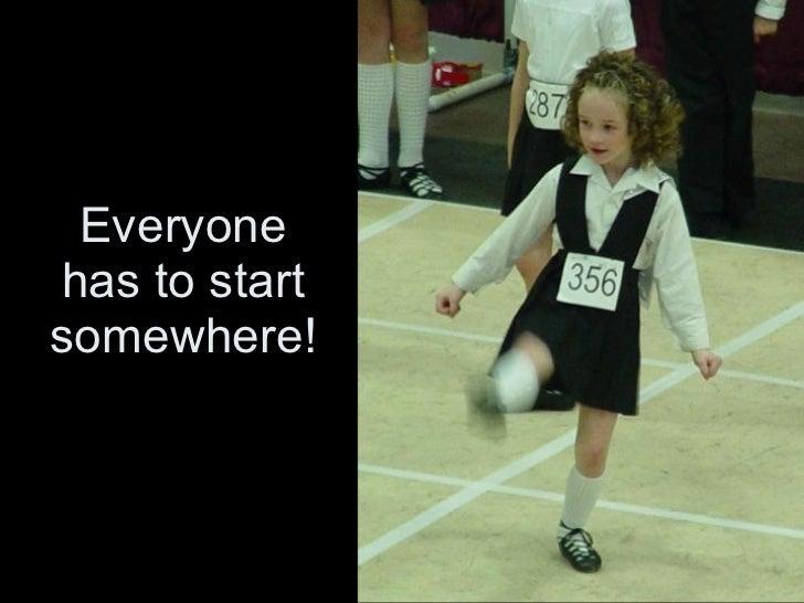 Everyone has to start somewhere!