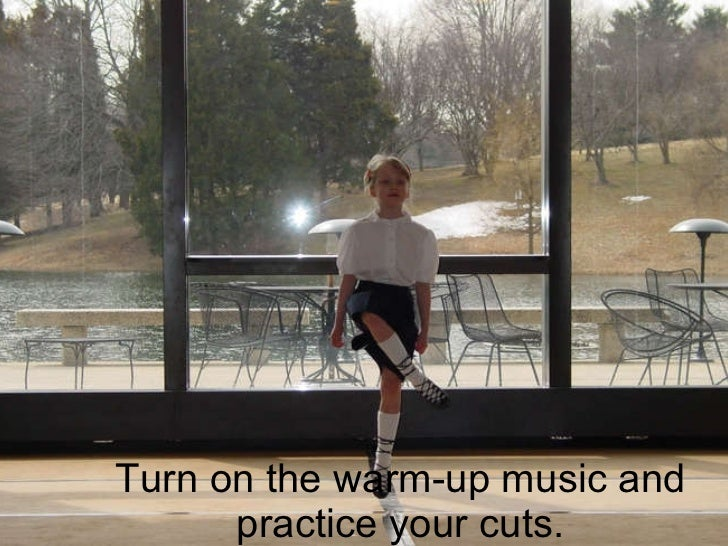 Turn on the warm-up music and practice your cuts.