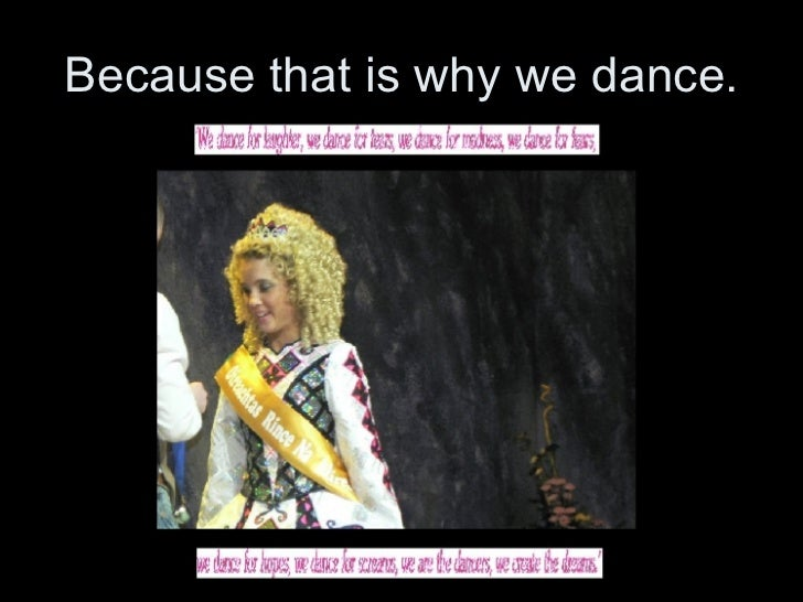 Because that is why we dance.