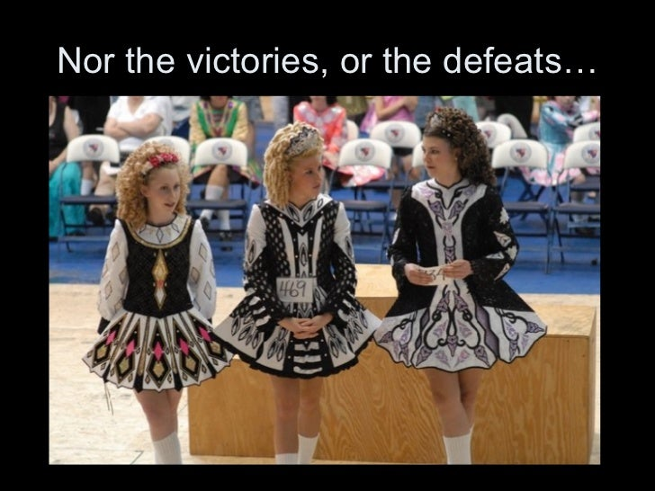 Nor the victories, or the defeats…