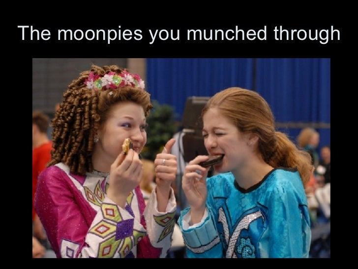 The moonpies you munched through