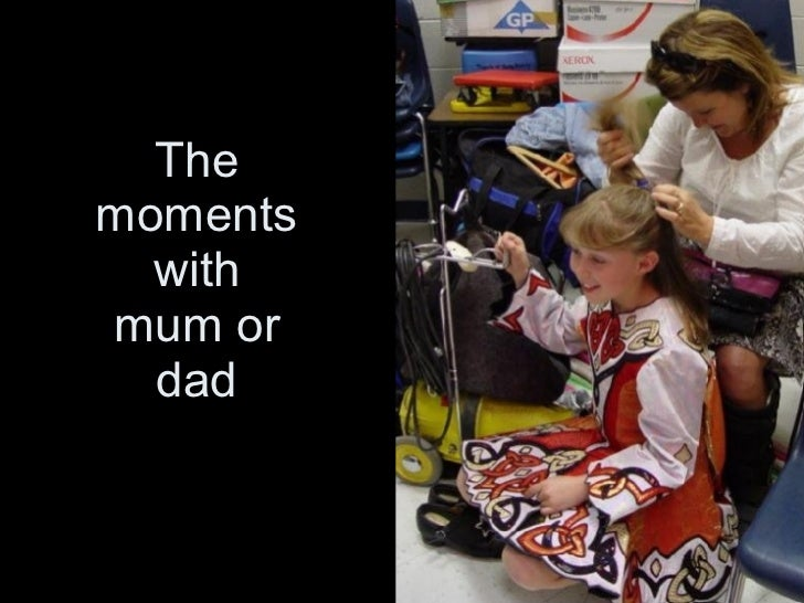 The moments with mum or dad