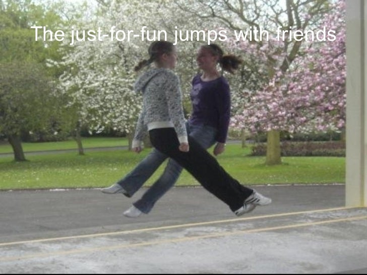 The just-for-fun jumps with friends